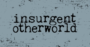 Insurgent Otherworld by Nick Walker and Andrew M. Reichart